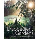 Disobedient Gardens: Landscapes of Contrast and Contradiction by Michael Cooke (Hardback, 2017)