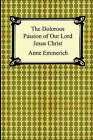 The Dolorous Passion of Our Lord Jesus Christ by Anne Catherine Emmerich (Paperback / softback, 2005)