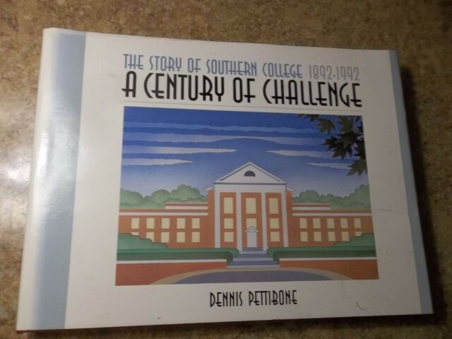 A Century of Challenge : The Story of Southern College by Dennis Pettibone 1992