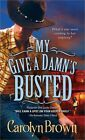 My Give a Damn S Busted by Carolyn Brown 1402239289 Sourcebooks Casablanca 2010
