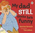 My Dad Still Thinks He's Funny by Katrina Germein (Paperback, 2015)