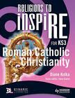 Religions to inspiRE for KS3: Roman Catholic Christianity Pupil's Book by Diane Kolka, Steve Clarke (Paperback, 2011)