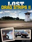 Lost Drag Strips II: More Ghosts of Quarter-Miles Past by Scotty Gosson (2016, Paperback)