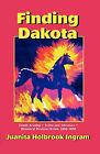 Finding Dakota by Juanita Sue Ingram (Paperback, 2010)
