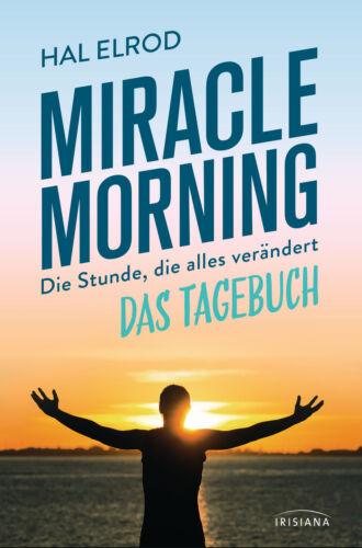die alles verändert Miracle Morning: Die Stunde Hal Elrod Das Tagebuch