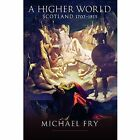 A Higher World: Scotland 1707 - 1815 by Michael Fry (Hardback, 2014)
