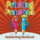 Printing Practice Handwriting Workbook by Speedy Publishing LLC (Paperback / softback, 2015)