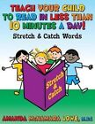 Teach Your Child to Read in Less Than 10 Minutes a Day!: Stretch & Catch Words by Amanda McNamara Lowe (Paperback / softback, 2015)