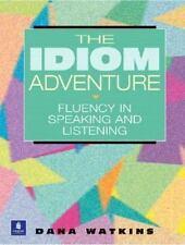 The Idiom Adventure: Fluency in Speaking and Listening by Watkins, Dana
