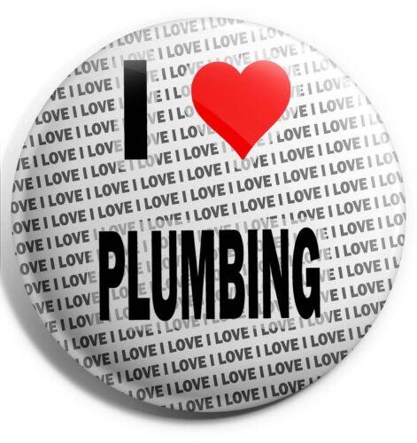 "Birthday I Love Plumbing Pin Badge 3/"" 75mm Stocking Filler Gift"