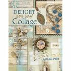 Delight in the Art of Collage: Mixed-media collage and assemblage techniques and projects by Lisa M. Pace (Paperback, 2014)