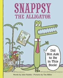 Snappsy-the-Alligator-Did-Not-Ask-to-Be-in-This-Book-by-Julie-Falatko