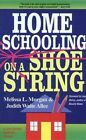 Homeschooling on a Shoestring: A Complete Guide to Options, Strategies, Resources, and Costs by Morgan (Paperback, 2009)