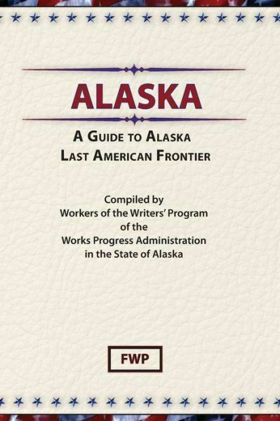 Alaska: A Guide To The Last Frontier