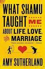 What Shamu Taught Me about Life, Love, and Marriage: Lessons for People from Animals and Their Trainers by Amy Sutherland (Paperback / softback)