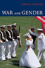 War and Gender: How Gender Shapes the War System and Vice Versa by Joshua S. Goldstein (Hardback, 2001)