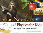 Isaac Newton and Physics for Kids: His Life and Ideas with 21 Activities by Kerrie Logan Hollihan (Paperback, 2009)