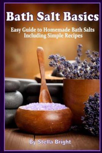 Bath Salts Basics : Easy Guide to Homemade Bath Salts Includ
