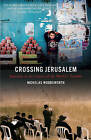 Crossing Jerusalem: Journeys at the Centre of the World's Trouble by Nicholas Woodsworth (Paperback, 2010)