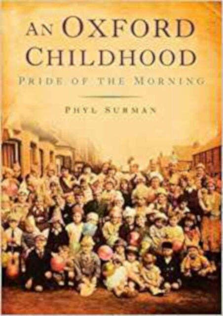 An Oxford Childhood: The Pride of the Morning, Very Good, Surman, Phyl Book