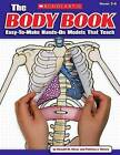 The Body Book: Easy-To-Make Hands-On Models That Teach by MS Patricia J Wynne, Donald M Silver (Paperback / softback)