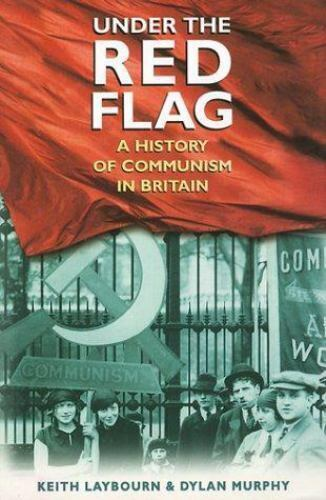 Under the Red Flag: A History of Communism in Britain, C. 1849-1991, Communism,E