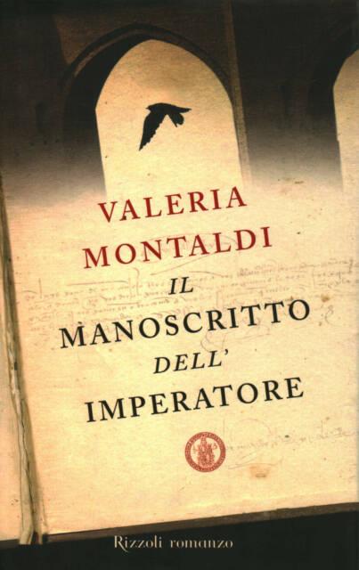 Il manoscritto dell'imperatore - Valeria Montaldi (Rizzoli)