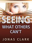 Seeing What Others Can't by a Jonas Clark 9781886885332 Paperback 2008