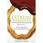Extreme Makeover The Blood Covenant Edition Part 1 by Stephan E Pona
