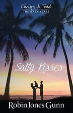 Salty Kisses : Christy and Todd: the Baby Years by Robin Jones Gunn (2017,...