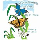 Blue Butterfly for Casey 9781615466351 by JP Martin Paperback