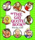 The Gay Quote Book : More Than 750 Absolutely Fabulous Things Gays Lesbians Have Said about Each Other (1997, Hardcover)