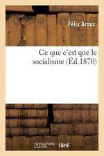Ce Que C'Est Que le Socialisme : Projet de Discours a un Congres by Aroux-F...