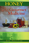 Honey: The Gourmet Medicine by Joe Traynor (Paperback, 2002)