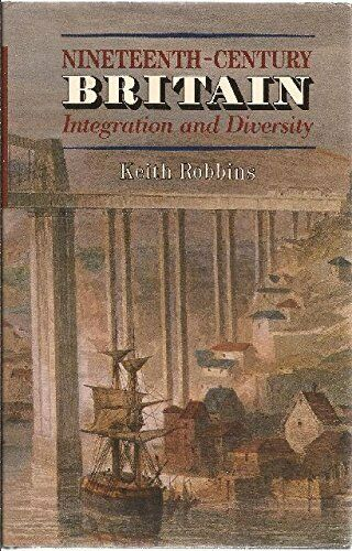 Nineteenth-century Britain: Integration and Divers... by Robbins, Keith Hardback