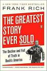 The Greatest Story Ever Sold: The Decline and Fall of Truth in Bush's America by Frank Kelly Rich (Paperback / softback, 2007)