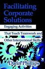 Facilitating Corporate Solutions: Activities to Teach Soft Skills by Darin J. Phillips PhD CPT (Paperback, 2002)