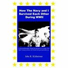 How The Navy and I Survived Each Other During WWII 9781420868272 Paperback