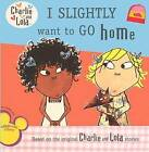 I Slightly Want to Go Home by Unknown, Lauren Child (Hardback, 2011)