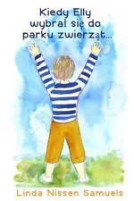 Kiedy Elly Wybral Sie Do Parku Zwierzat ... by Linda Nissen Samuels and...