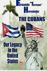 The Cubans: Our Legacy in the United States: A Collective Biography. by Fernando  Fernan  Hernandez, Fernando Hernaandez (Paperback / softback, 2012)