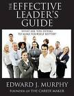 The Effective Leader's Guide: Discover the Secrets to Becoming a More Effective Leader Tomorrow Than You Are Today by Edward J Murphy (Paperback / softback, 2015)