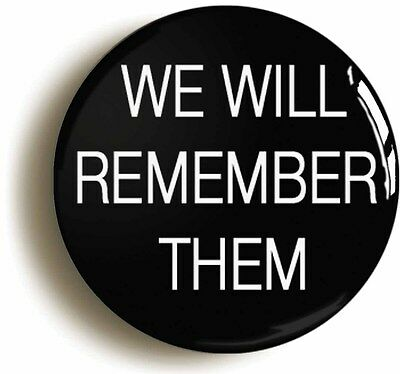 Size 1inch//25mm diameter WE WILL REMEMBER THEM BADGE BUTTON PIN ARMISTICE DAY