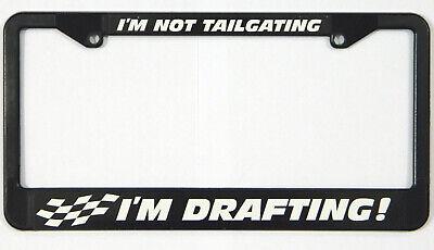 I/'m Not TAILGATING I/'m DRAFTING License Plate Frame