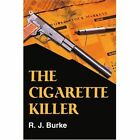 The Cigarette Killer 9780595342846 by R. J. Burke Book