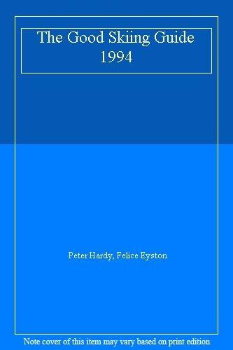 The Good Skiing Guide 1994,Peter Hardy, Felice Eyston