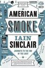 American Smoke: Journeys to the End of the Light by Iain Sinclair (Paperback / softback, 2015)
