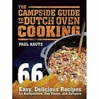 The Campside Guide to Dutch Oven Cooking: 66 Easy, Delicious Recipes for Backpackers, Day Hikers, and Campers by Paul Kautz (Paperback, 2015)