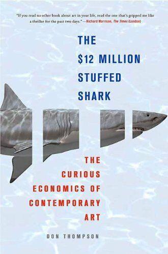 $12 Million Stuffed Shark : The Curious Economics of Contemporary
