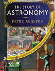 The Story of Astronomy by Peter Aughton (Hardback, 2008)